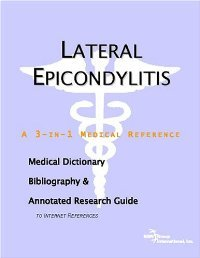 Lateral Epicondylitis: A Medical Dictionary, Bibliography, And Annotated Research Guide To Internet References free download