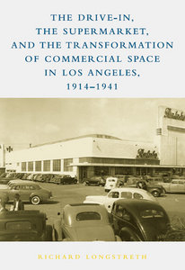 The Drive-In, the Supermarket, and the Transformation of Commercial Space in Los Angeles, 1914-1941 free download
