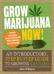 Grow Marijuana Now!: An Introductory, Step-by-Step Guide to Growing Cannabis free download