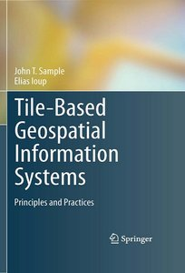 Tile-Based Geospatial Information Systems: Principles and Practices free download
