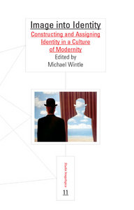 Michael Wintle - Image into Identity: Constructing and Assigning Identity in a Culture of Modernity free download