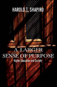 Harold T. Shapiro - A Larger Sense of Purpose: Higher Education and Society free download
