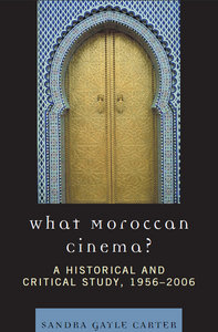 Sandra Gayle Carter - What Moroccan Cinema?: A Historical and Critical Study, 1956-2006 free download