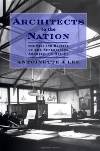 Architects to the Nation: The Rise and Decline of the Supervising Architect's Office free download