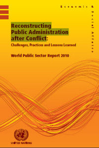 World Public Sector Report 2010: Reconstructing Public Administration After Conflict, Challenges, Practices and Lessons Learned free download