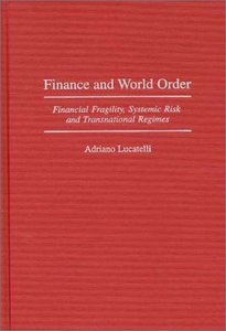 Finance and World Order: Financial Fragility, Systemic Risk, and Transnational Regimes free download