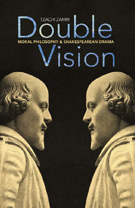 Tzachi Zamir - Double Vision: Moral Philosophy and Shakespearean Drama free download