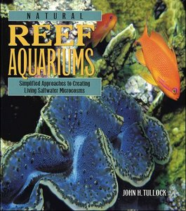 Natural Reef Aquariums: Simplified Approaches to Creating Living Saltwater Microcosms free download