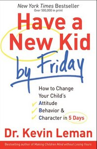 Have a New Kid by Friday: How to Change Your Child's Attitude, Behavioramp; Character in 5 Days free download