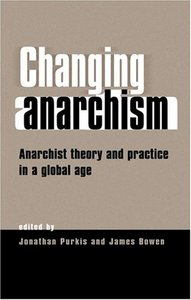 Changing Anarchism: Anarchist Theory and Practice in a Global Age free download