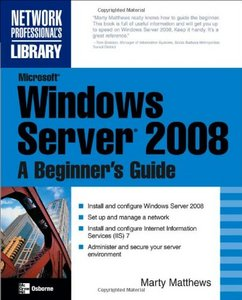 Microsoft Windows Server 2008: A Beginner's Guide (Network Professional's Library) free download