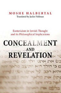 Moshe Halbertal - Concealment and Revelation: Esotericism in Jewish Thought and its Philosophical Implications free download