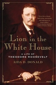 Lion in the White House: A Life of Theodore Roosevelt free download