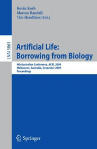 Kevin B. Korb, Marcus Randall, Tim Hendtlass - Artificial Life: Borrowing from Biology: 4th Australian Conference, ACAL 2009 free download