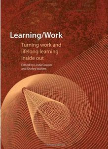 Linda Cooper, Shirley Walters - Learning / Work: Turning Work and Lifelong Learning Inside Out free download