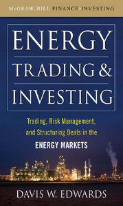 Davis Edwards - Energy Trading and Investing: Trading, Risk Management and Structuring Deals in the Energy Market free download