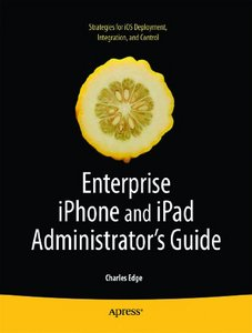 Enterprise iPhone and iPad Administrator's Guide free download