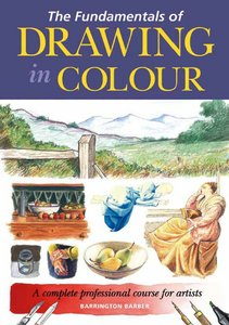 The fundamentals of drawing in colour : a complete professional course for artists free download