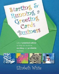 Starting and Running a Greeting Cards Business: Lots of Practical Advice to Help You Build an Exciting and Profitable Business free download