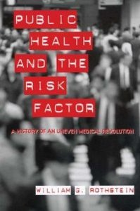 Public Health and the Risk Factor: A History of an Uneven Medical Revolution (Rochester Studies in Medical History) free download