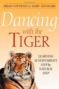Dancing With the Tiger: Learning Sustainability Step by Natural Step free download