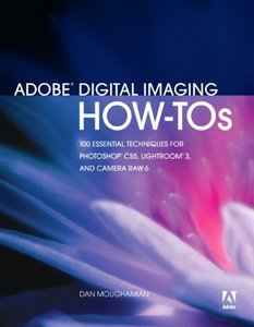 Adobe Digital Imaging How-Tos: 100 Essential Techniques for Photoshop CS5, Lightroom 3, and Camera Raw 6 free download