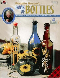 Priscilla Hauser's Book of Bottles: 11 Designs to Paint on Glass Bottles with Folkart Enamels free download