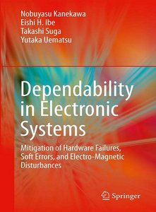 Dependability in Electronic Systems: Mitigation of Hardware Failures, Soft Errors, and Electro-Magnetic Disturbances (re) free download