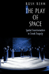Rush Rehm - The Play of Space: Spatial Transformation in Greek Tragedy free download