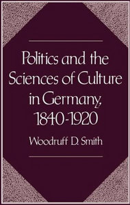 Woodruff D. Smith - Politics and the Sciences of Culture in Germany, 1840-1920 free download