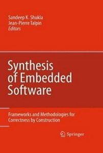 Synthesis of Embedded Software: Frameworks and Methodologies for Correctness by Construction free download
