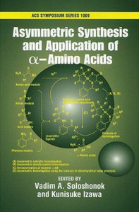 Vadim A Soloshonok, Kunisuke Izawa - Asymmetric Synthesis and Application of alpha-Amino Acids free download