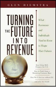 Turning the Future Into Revenue: What Business and Individuals Need to Know to Shape Their Futures By Glen Hiemstra free download