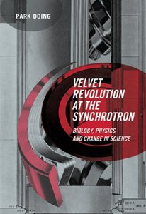 Velvet Revolution at the Synchrotron: Biology, Physics, and Change in Science free download