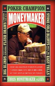 Moneymaker: How an Amateur Poker Player Turned $40 into $2.5 Million at the World Series of Poker free download