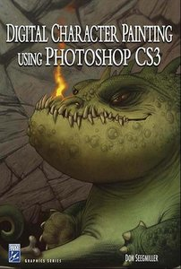 Digital Character Painting Using Photoshop CS3 (Graphics Series) free download