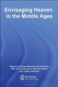 Envisaging Heaven In The Middle Ages (Routledge Studies in Medieval Religion and Culture) free download