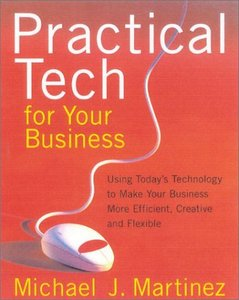 Practical Tech for Your Business: Using Today's Technology to Make Your Business More Efficient, Creative and Flexible free download