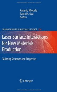 Laser-Surface Interactions for New Materials Production: Tailoring Structure and Properties free download