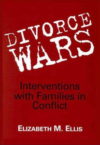 Elizabeth M. Ellis - Divorce Wars: Interventions with Families in Conflict free download