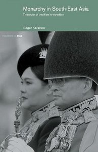 Monarchy in South East Asia: The Faces of Tradition in Transition (Politics in Asia Series) free download