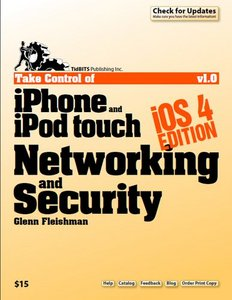 Take Control of iPhone and iPod touch Networkingamp; Security, iOS 4 Edition free download