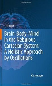 Brain-Body-Mind in the Nebulous Cartesian System: A Holistic Approach by Oscillations free download