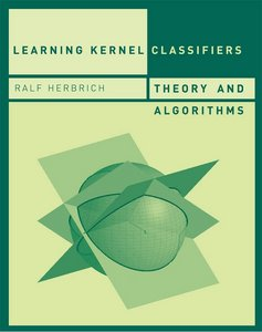 Learning Kernel Classifiers: Theory and Algorithms  (Adaptive Computation and Machine Learning) free download