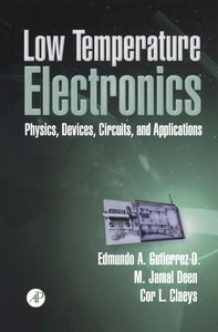 Low Temperature Electronics: Physics, Devices, Circuits, and Applications free download