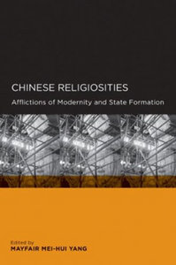Mayfair Mei-hui Yang - Chinese Religiosities: Afflictions of Modernity and State Formation free download