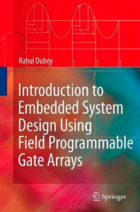 Introduction to Embedded System Design Using Field Programmable Gate Arrays free download