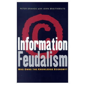 Information Feudalism: Who Owns the Knowledge Economy? free download