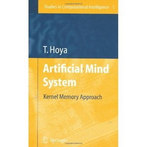 Artificial Mind System: Kernel Memory Approach (Studies in Computational Intelligence) free download