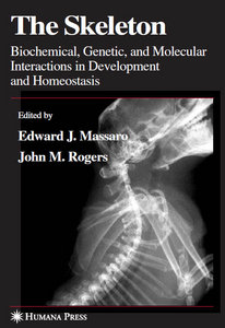 The Skeleton: Biochemical, Genetic, and Molecular Interactions in Development and Homeostasis free download